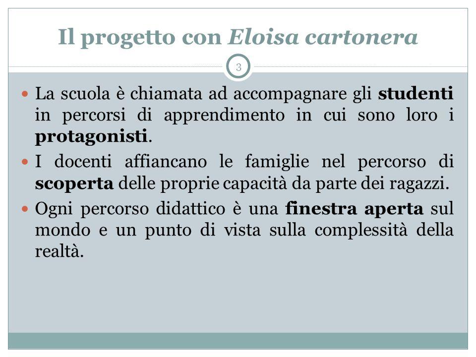 Il progetto con Eloisa cartonera 3 La scuola è chiamata ad accompagnare gli studenti in percorsi di apprendimento in cui sono loro i protagonisti. I d