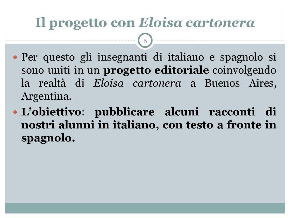 Il progetto con Eloisa cartonera 5 Per questo gli insegnanti di italiano e spagnolo si sono uniti in un progetto editoriale coinvolgendo la realtà di Eloisa cartonera a Buenos Aires, Argentina.