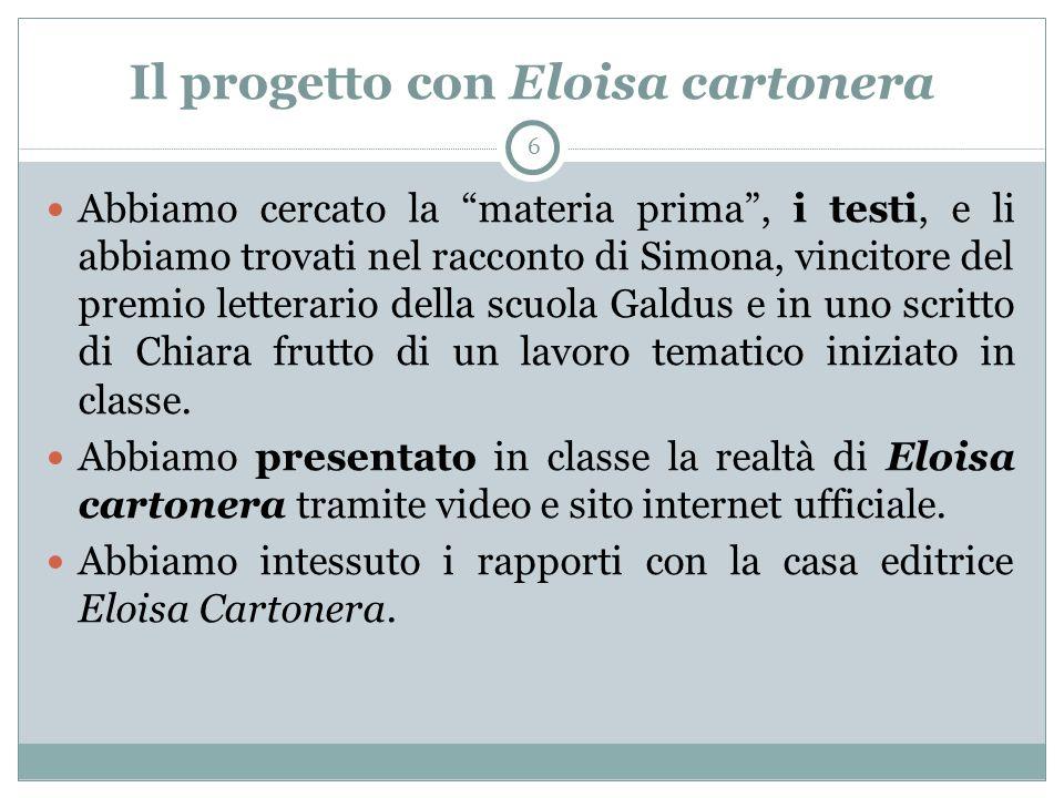 """Il progetto con Eloisa cartonera 6 Abbiamo cercato la """"materia prima"""", i testi, e li abbiamo trovati nel racconto di Simona, vincitore del premio lett"""