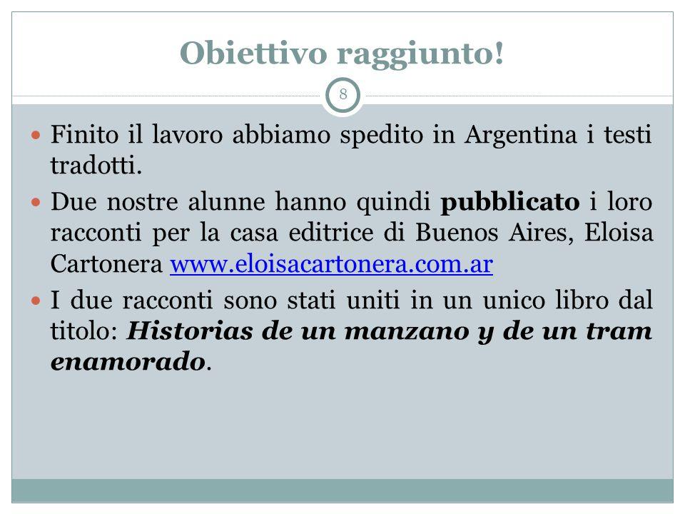 Obiettivo raggiunto! 8 Finito il lavoro abbiamo spedito in Argentina i testi tradotti. Due nostre alunne hanno quindi pubblicato i loro racconti per l