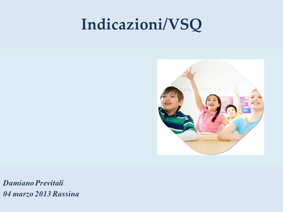 Indicazioni/VSQ Damiano Previtali 04 marzo 2013 Rassina
