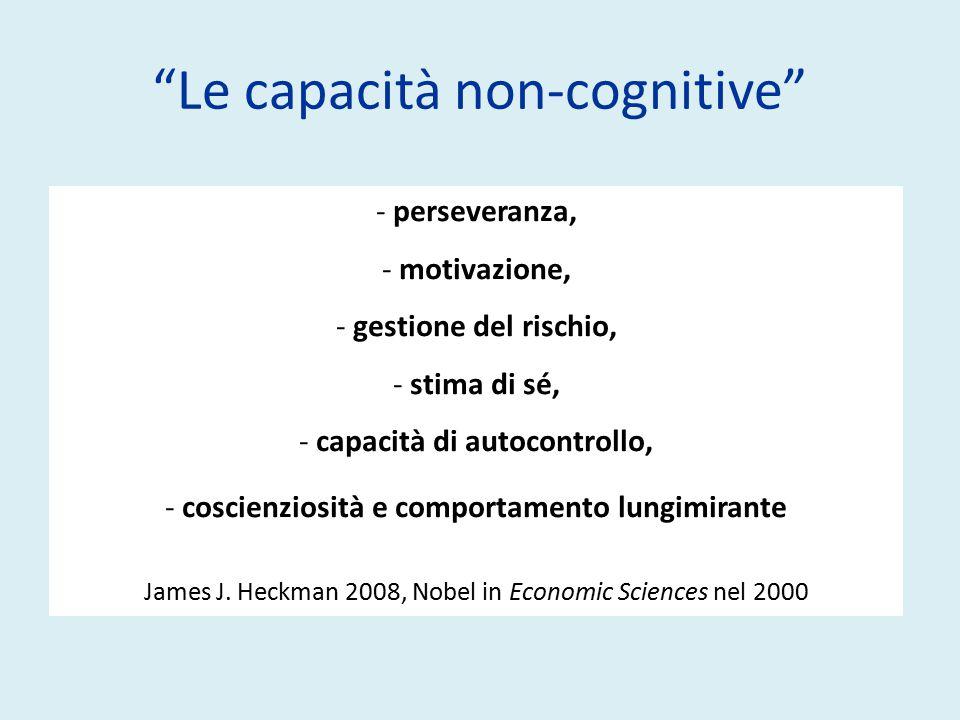 Le capacità non-cognitive - perseveranza, - motivazione, - gestione del rischio, - stima di sé, - capacità di autocontrollo, - coscienziosità e comportamento lungimirante James J.
