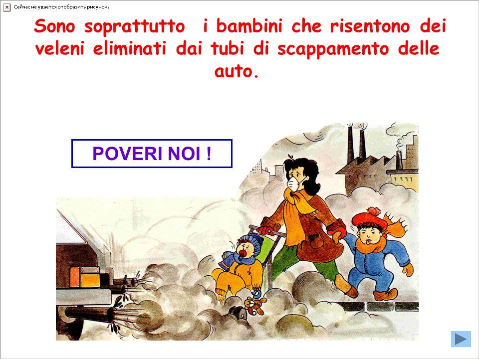 Sono soprattutto i bambini che risentono dei veleni eliminati dai tubi di scappamento delle auto. POVERI NOI !