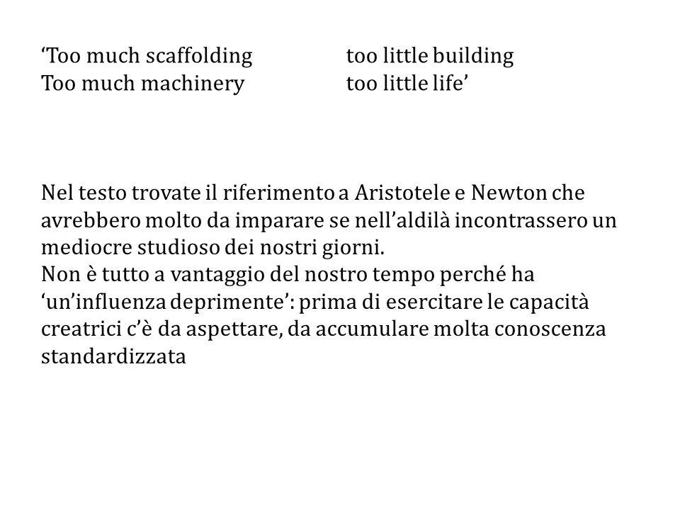 'Too much scaffolding too little building Too much machinery too little life' Nel testo trovate il riferimento a Aristotele e Newton che avrebbero molto da imparare se nell'aldilà incontrassero un mediocre studioso dei nostri giorni.