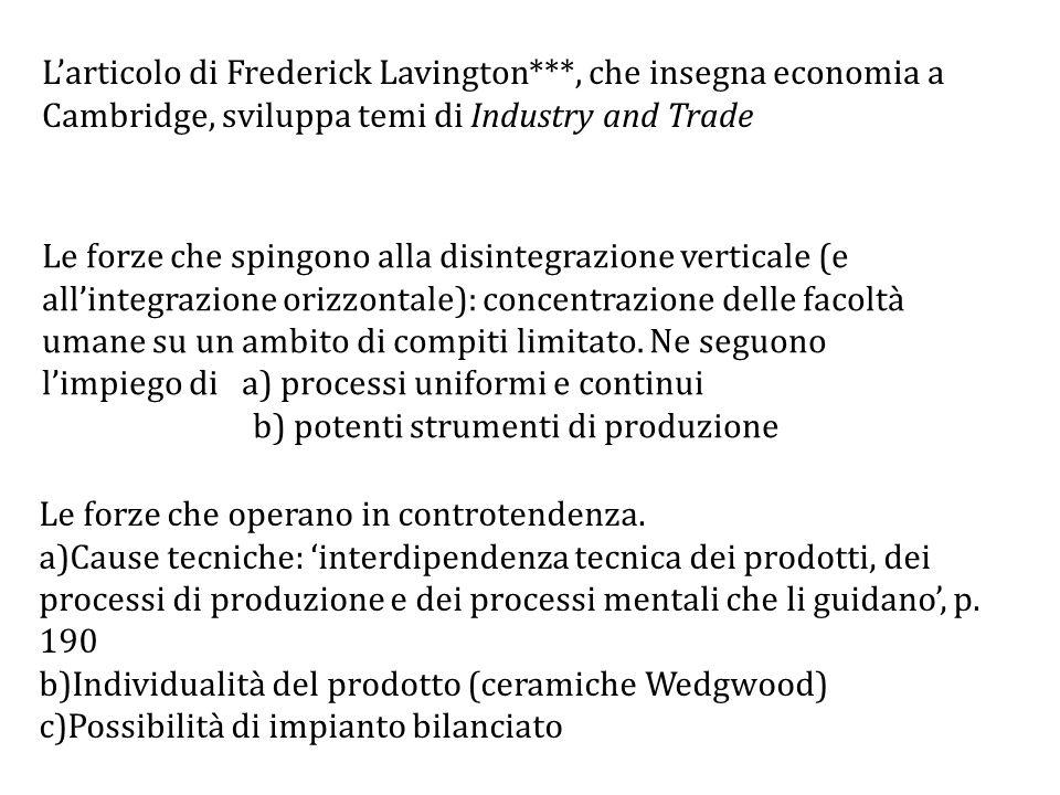 L'articolo di Frederick Lavington***, che insegna economia a Cambridge, sviluppa temi di Industry and Trade Le forze che spingono alla disintegrazione verticale (e all'integrazione orizzontale): concentrazione delle facoltà umane su un ambito di compiti limitato.