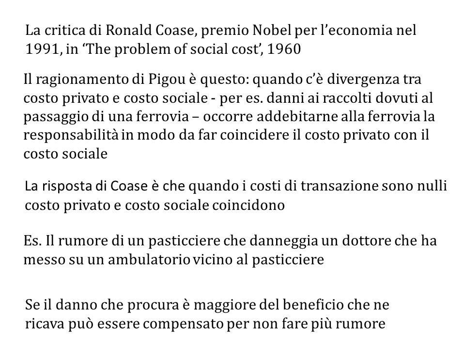 La critica di Ronald Coase, premio Nobel per l'economia nel 1991, in 'The problem of social cost', 1960 Il ragionamento di Pigou è questo: quando c'è divergenza tra costo privato e costo sociale - per es.