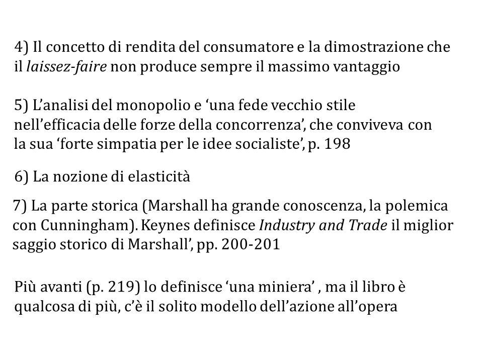 4) Il concetto di rendita del consumatore e la dimostrazione che il laissez-faire non produce sempre il massimo vantaggio 6) La nozione di elasticità 7) La parte storica (Marshall ha grande conoscenza, la polemica con Cunningham).