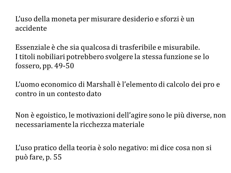 Non è egoistico, le motivazioni dell'agire sono le più diverse, non necessariamente la ricchezza materiale L'uso pratico della teoria è solo negativo: mi dice cosa non si può fare, p.