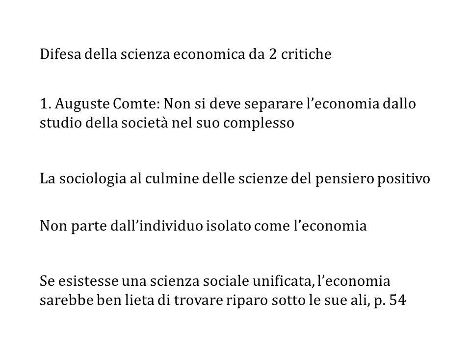 1. Auguste Comte: Non si deve separare l'economia dallo studio della società nel suo complesso Difesa della scienza economica da 2 critiche La sociolo