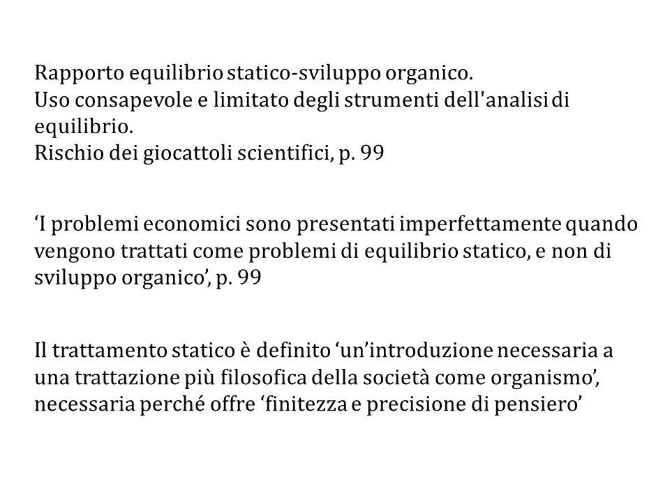 'I problemi economici sono presentati imperfettamente quando vengono trattati come problemi di equilibrio statico, e non di sviluppo organico', p.