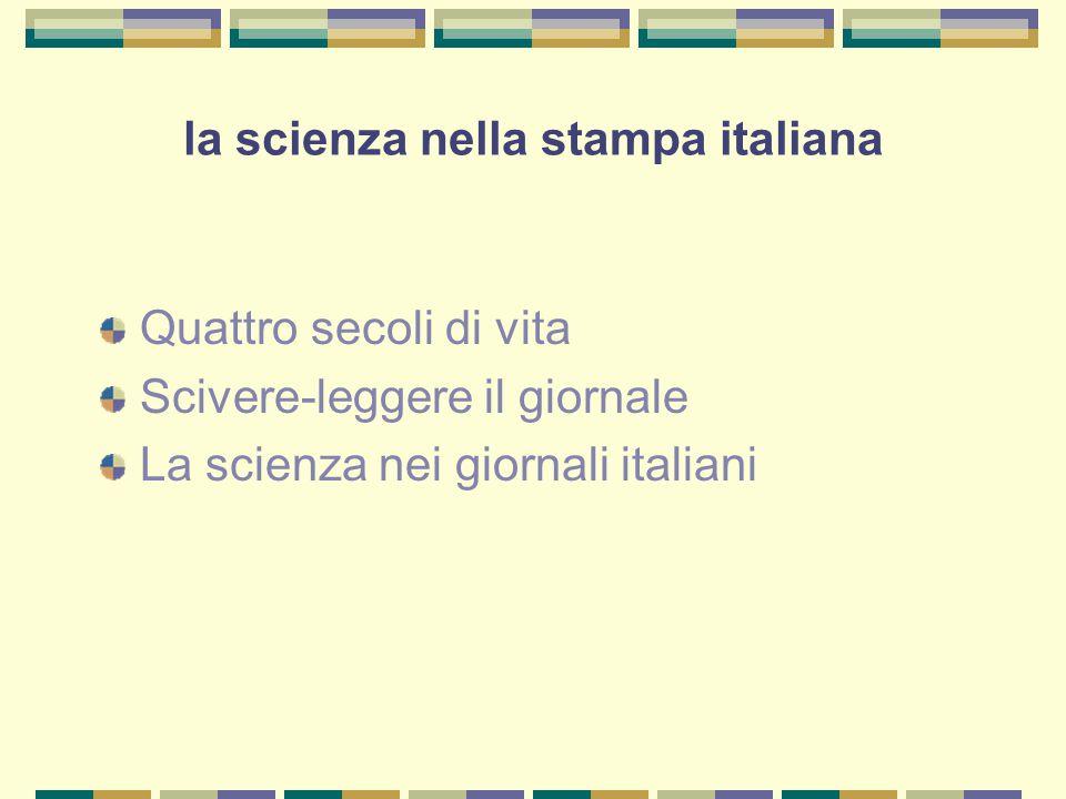 la scienza nella stampa italiana Quattro secoli di vita Scivere-leggere il giornale La scienza nei giornali italiani