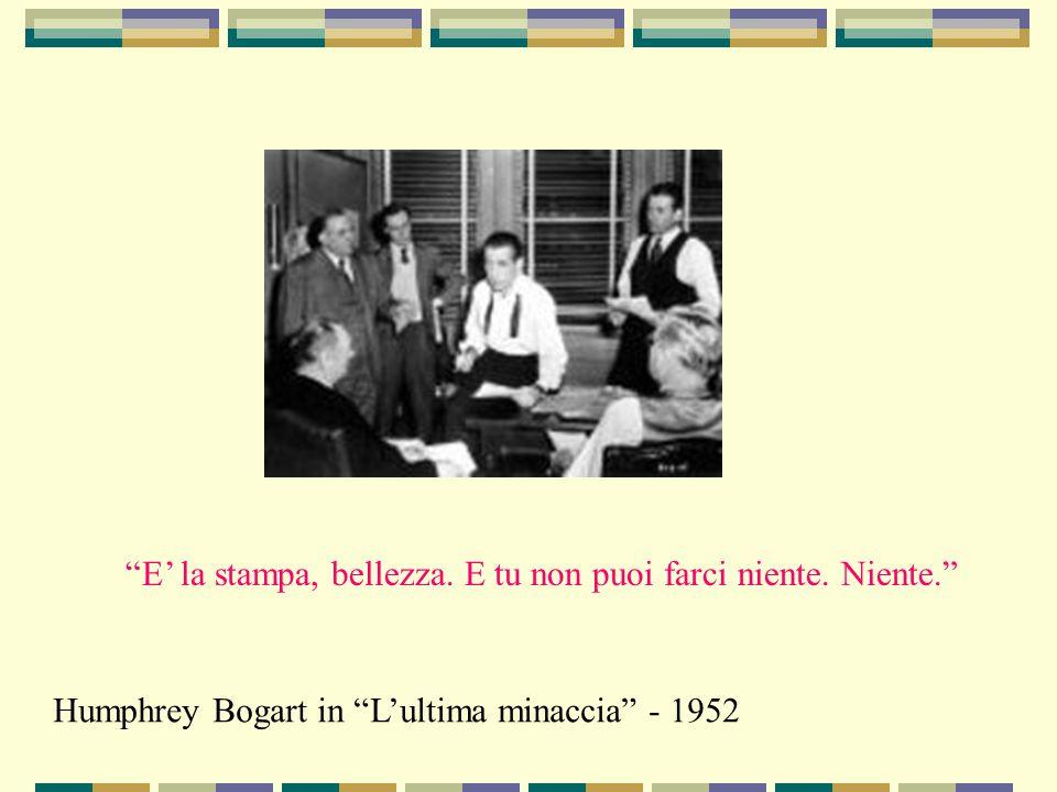 """""""E' la stampa, bellezza. E tu non puoi farci niente. Niente."""" Humphrey Bogart in """"L'ultima minaccia"""" - 1952"""