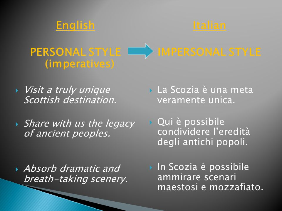 English PERSONAL STYLE (imperatives)  Visit a truly unique Scottish destination.  Share with us the legacy of ancient peoples.  Absorb dramatic and