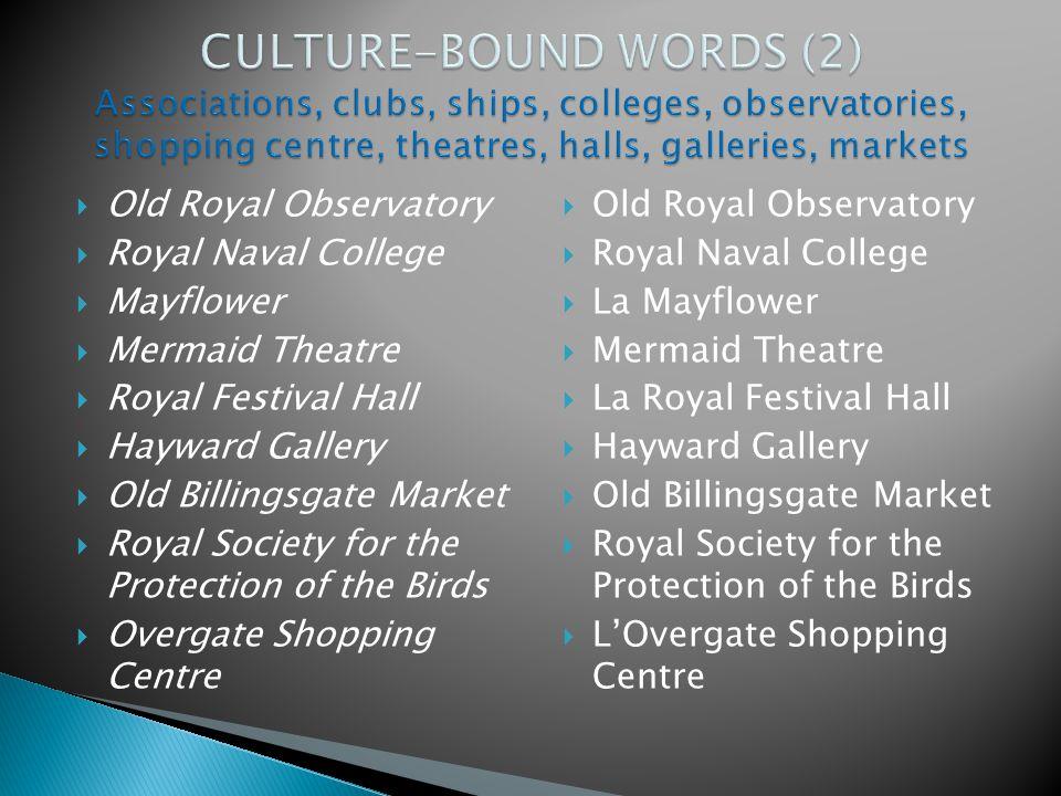  Old Royal Observatory  Royal Naval College  Mayflower  Mermaid Theatre  Royal Festival Hall  Hayward Gallery  Old Billingsgate Market  Royal