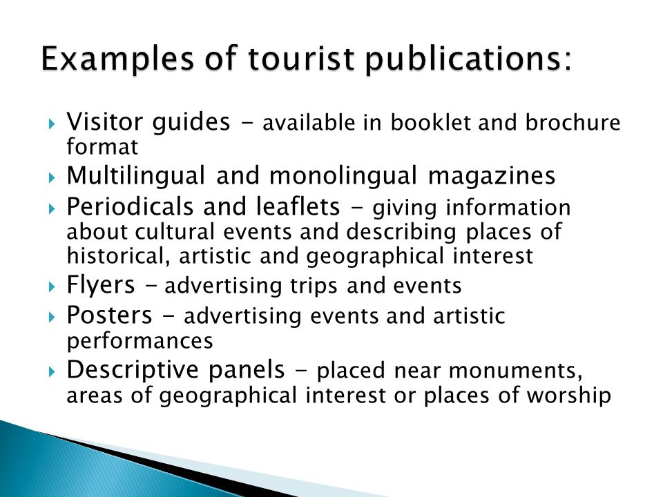  Visitor guides - available in booklet and brochure format  Multilingual and monolingual magazines  Periodicals and leaflets - giving information a
