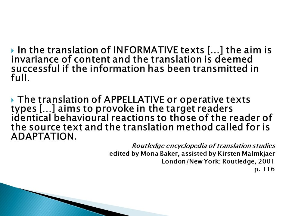  In the translation of INFORMATIVE texts […] the aim is invariance of content and the translation is deemed successful if the information has been tr
