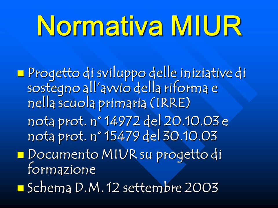 Normativa MIUR Progetto di sviluppo delle iniziative di sostegno all'avvio della riforma e nella scuola primaria (IRRE) Progetto di sviluppo delle iniziative di sostegno all'avvio della riforma e nella scuola primaria (IRRE) nota prot.