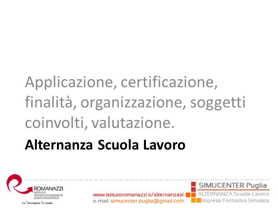 Alternanza Scuola Lavoro Applicazione, certificazione, finalità, organizzazione, soggetti coinvolti, valutazione.