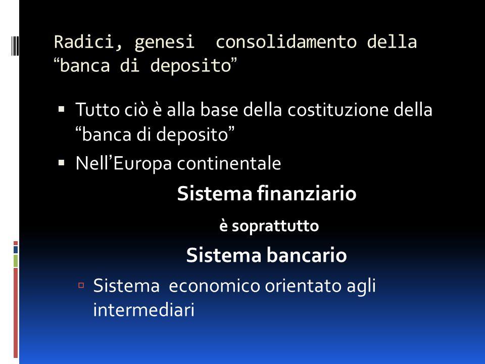 """Radici, genesi consolidamento della """"banca di deposito""""  Tutto ciò è alla base della costituzione della """"banca di deposito""""  Nell'Europa continental"""