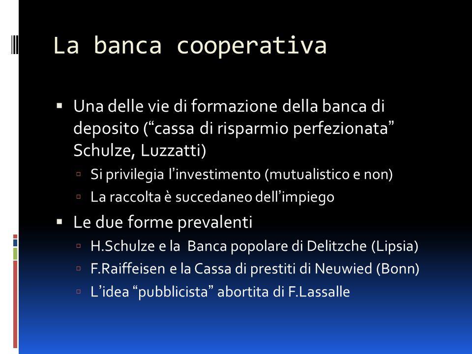 """La banca cooperativa  Una delle vie di formazione della banca di deposito (""""cassa di risparmio perfezionata"""" Schulze, Luzzatti)  Si privilegia l'inv"""