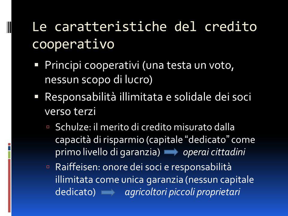 Le caratteristiche del credito cooperativo  Principi cooperativi (una testa un voto, nessun scopo di lucro)  Responsabilità illimitata e solidale de
