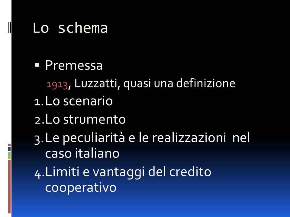 Lo schema  Premessa 1913, Luzzatti, quasi una definizione 1. Lo scenario 2. Lo strumento 3. Le peculiarità e le realizzazioni nel caso italiano 4. Li