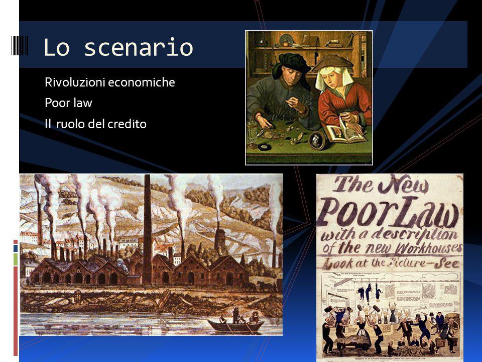 Rivoluzioni economiche Poor law Il ruolo del credito Lo scenario