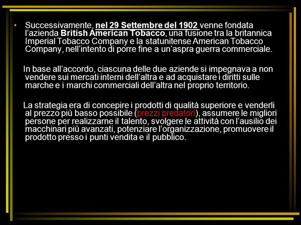 Successivamente, nel 29 Settembre del 1902 venne fondata l'azienda British American Tobacco, una fusione tra la britannica Imperial Tobacco Company e