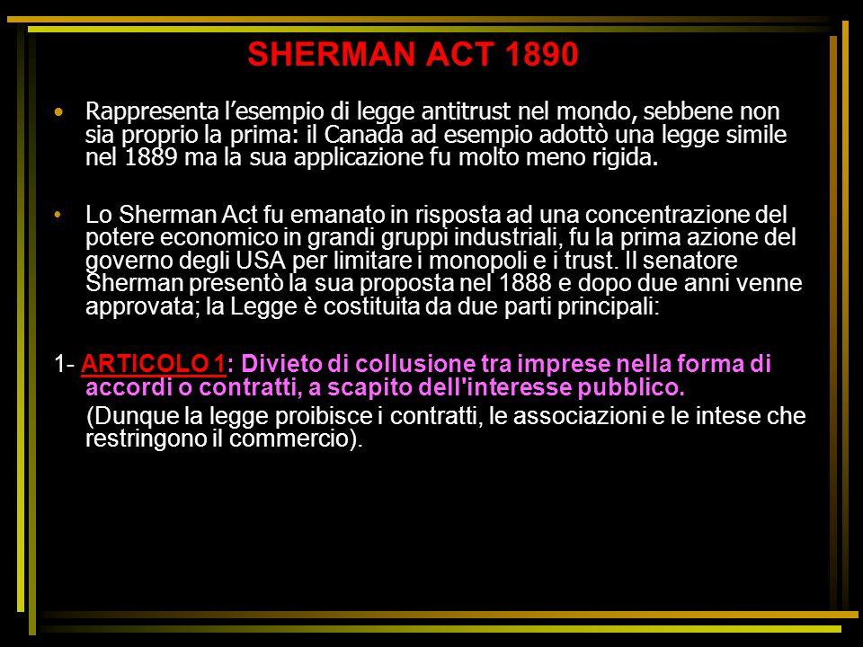 SHERMAN ACT 1890 Rappresenta l'esempio di legge antitrust nel mondo, sebbene non sia proprio la prima: il Canada ad esempio adottò una legge simile ne