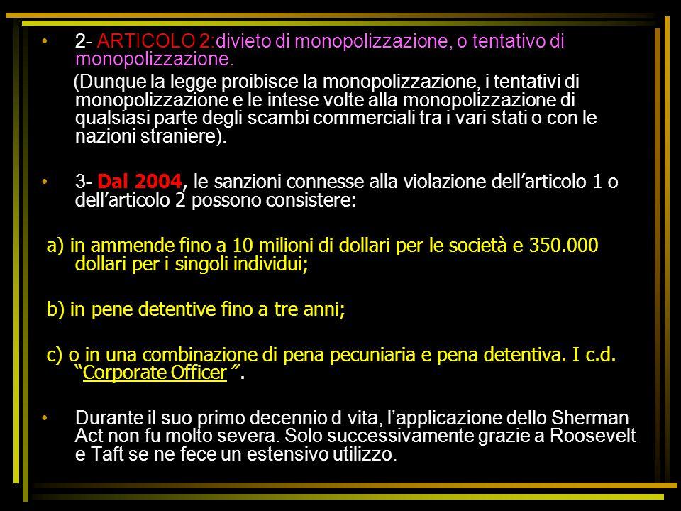 2- ARTICOLO 2:divieto di monopolizzazione, o tentativo di monopolizzazione. (Dunque la legge proibisce la monopolizzazione, i tentativi di monopolizza