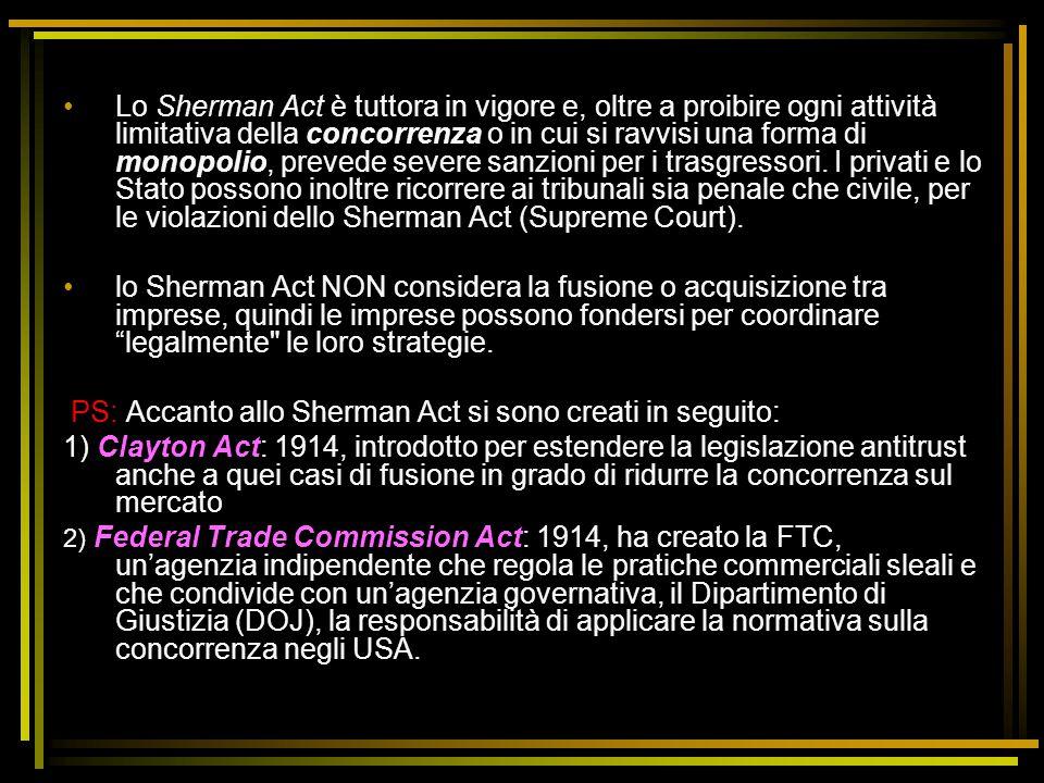Lo Sherman Act è tuttora in vigore e, oltre a proibire ogni attività limitativa della concorrenza o in cui si ravvisi una forma di monopolio, prevede