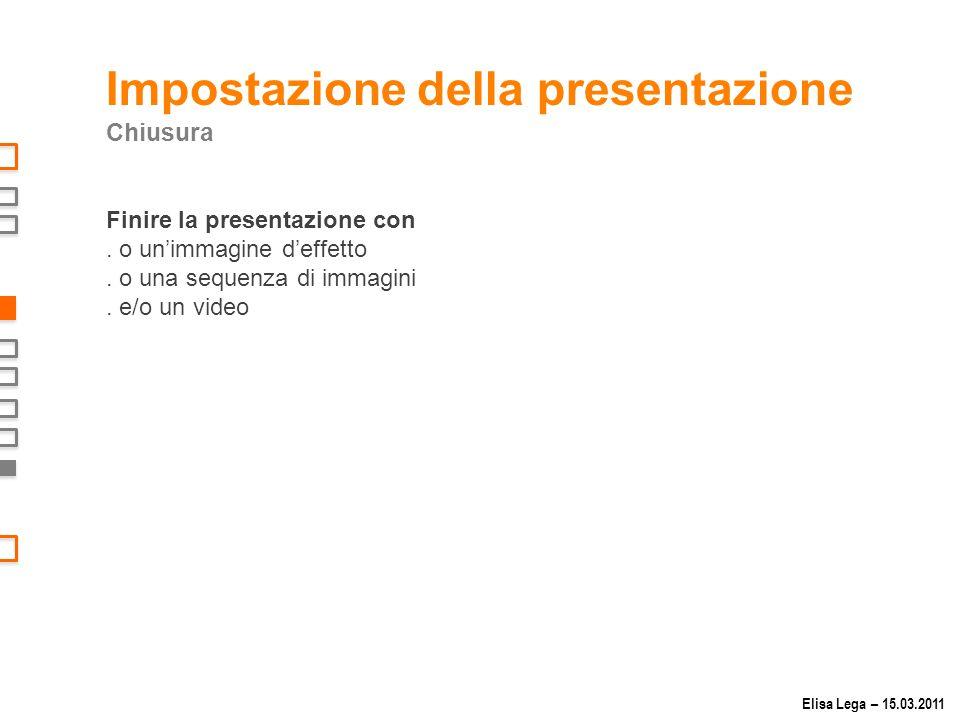 Impostazione della presentazione Chiusura Finire la presentazione con.