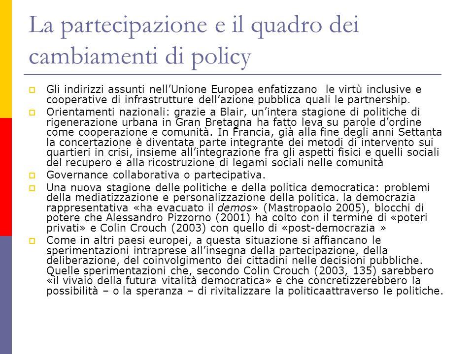 La partecipazione e il quadro dei cambiamenti di policy  Gli indirizzi assunti nell'Unione Europea enfatizzano le virtù inclusive e cooperative di infrastrutture dell'azione pubblica quali le partnership.