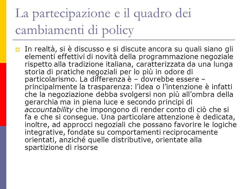 La partecipazione e il quadro dei cambiamenti di policy  In realtà, si è discusso e si discute ancora su quali siano gli elementi effettivi di novità