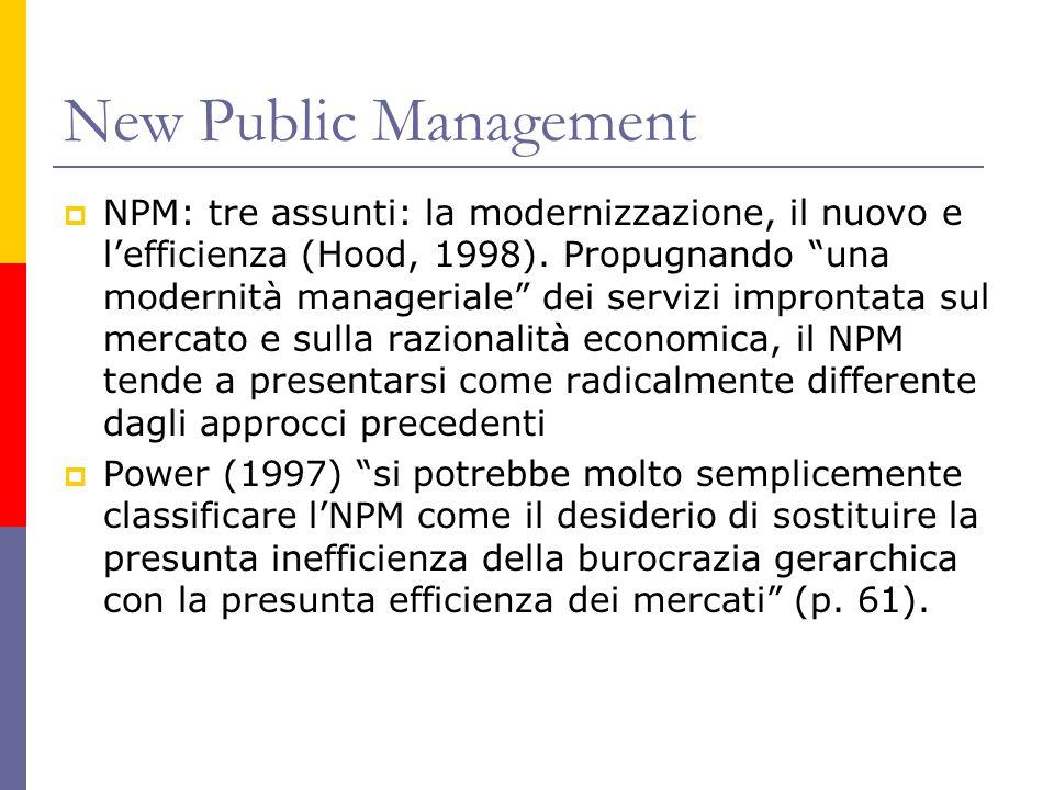"""New Public Management  NPM: tre assunti: la modernizzazione, il nuovo e l'efficienza (Hood, 1998). Propugnando """"una modernità manageriale"""" dei serviz"""
