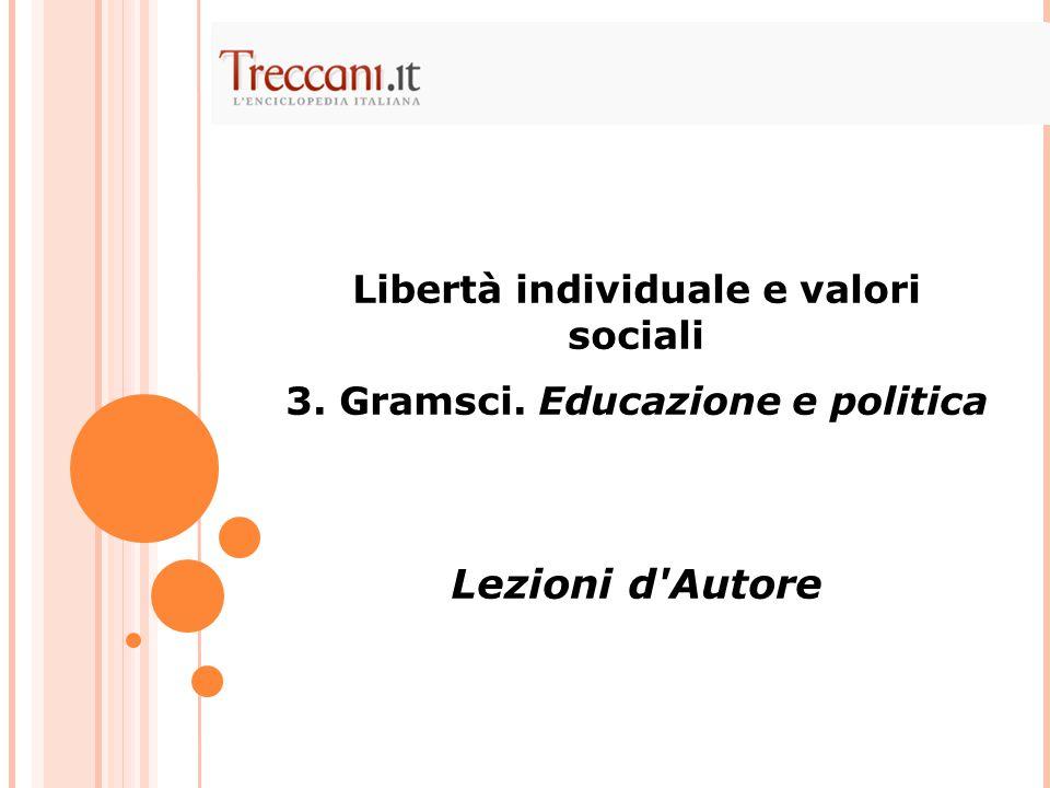 Libertà individuale e valori sociali 3. Gramsci. Educazione e politica Lezioni d Autore