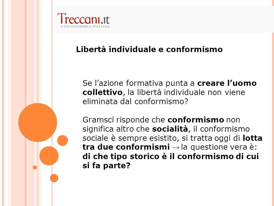 Se l'azione formativa punta a creare l'uomo collettivo, la libertà individuale non viene eliminata dal conformismo.