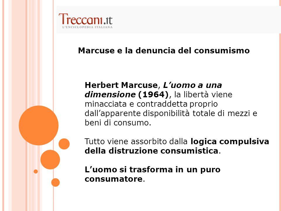 Herbert Marcuse, L'uomo a una dimensione (1964), la libertà viene minacciata e contraddetta proprio dall'apparente disponibilità totale di mezzi e beni di consumo.