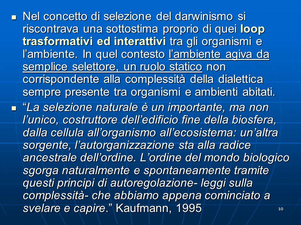 10 Nel concetto di selezione del darwinismo si riscontrava una sottostima proprio di quei loop trasformativi ed interattivi tra gli organismi e l'ambi