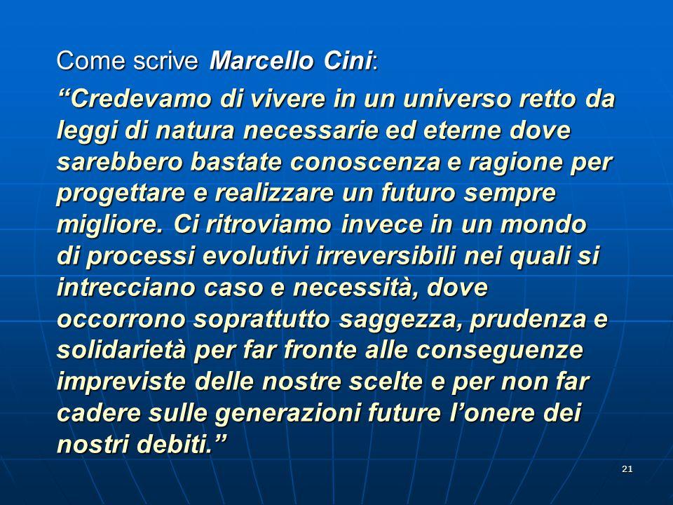 """21 Come scrive Marcello Cini: """"Credevamo di vivere in un universo retto da leggi di natura necessarie ed eterne dove sarebbero bastate conoscenza e ra"""