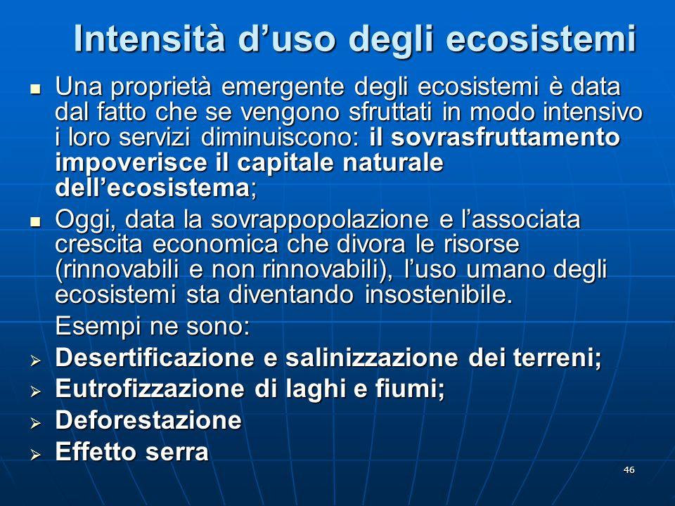 46 Intensità d'uso degli ecosistemi Una proprietà emergente degli ecosistemi è data dal fatto che se vengono sfruttati in modo intensivo i loro serviz