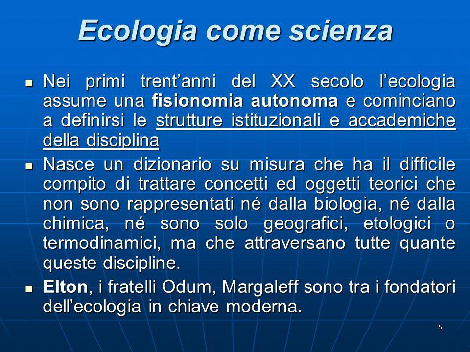 5 Ecologia come scienza Nei primi trent'anni del XX secolo l'ecologia assume una fisionomia autonoma e cominciano a definirsi le strutture istituziona