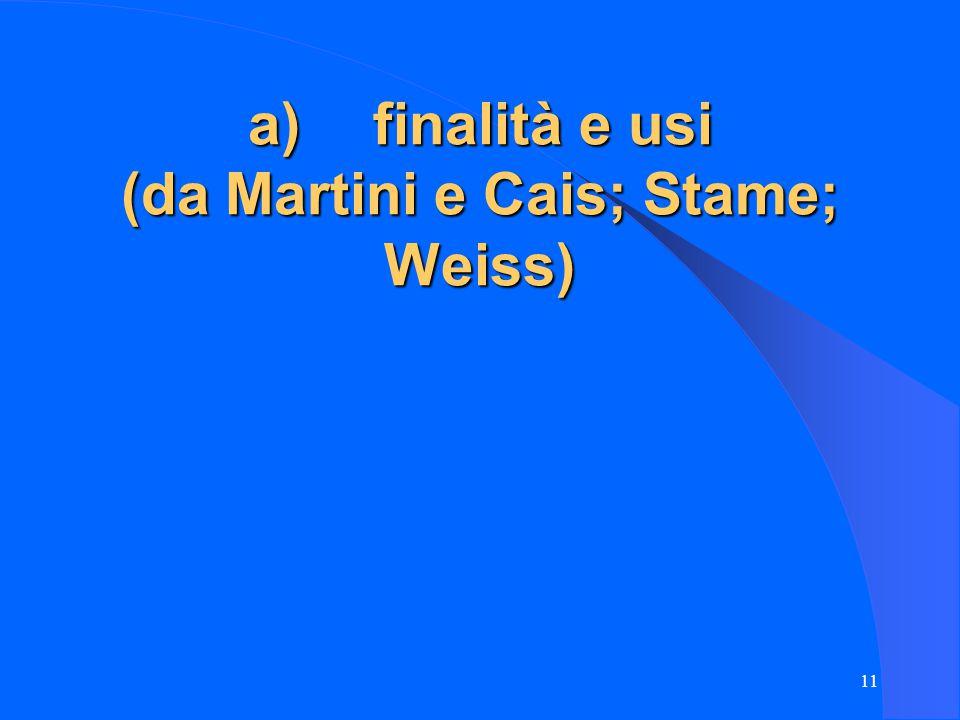 11 a) finalità e usi (da Martini e Cais; Stame; Weiss)
