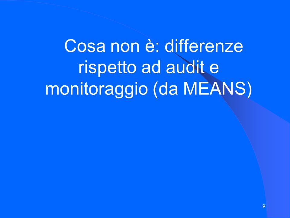 9 Cosa non è: differenze rispetto ad audit e monitoraggio (da MEANS)