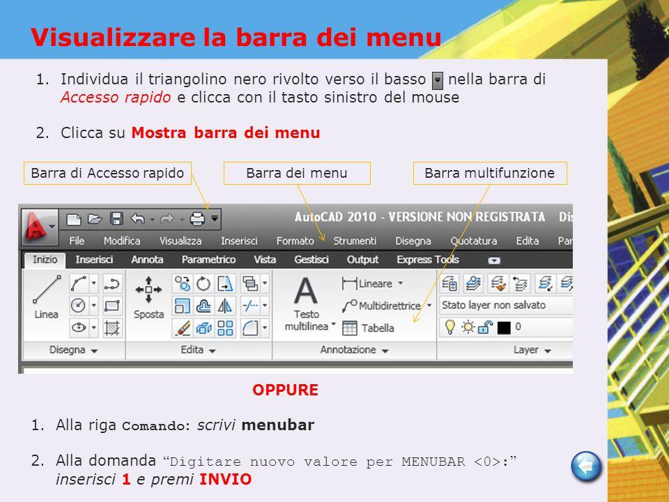 OPPURE 1.Alla riga Comando : scrivi menubar 2.Alla domanda Digitare nuovo valore per MENUBAR : inserisci 1 e premi INVIO Barra dei menuBarra multifunzione Visualizzare la barra dei menu Barra di Accesso rapido 1.Individua il triangolino nero rivolto verso il basso nella barra di Accesso rapido e clicca con il tasto sinistro del mouse 2.Clicca su Mostra barra dei menu