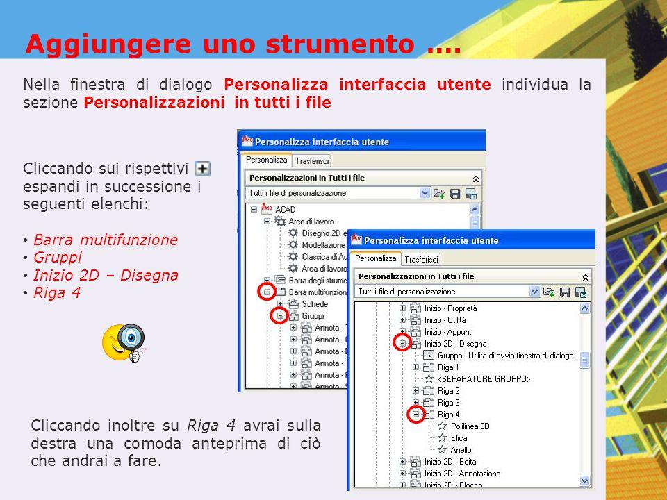 Aggiungere uno strumento …. Nella finestra di dialogo Personalizza interfaccia utente individua la sezione Personalizzazioni in tutti i file Cliccando