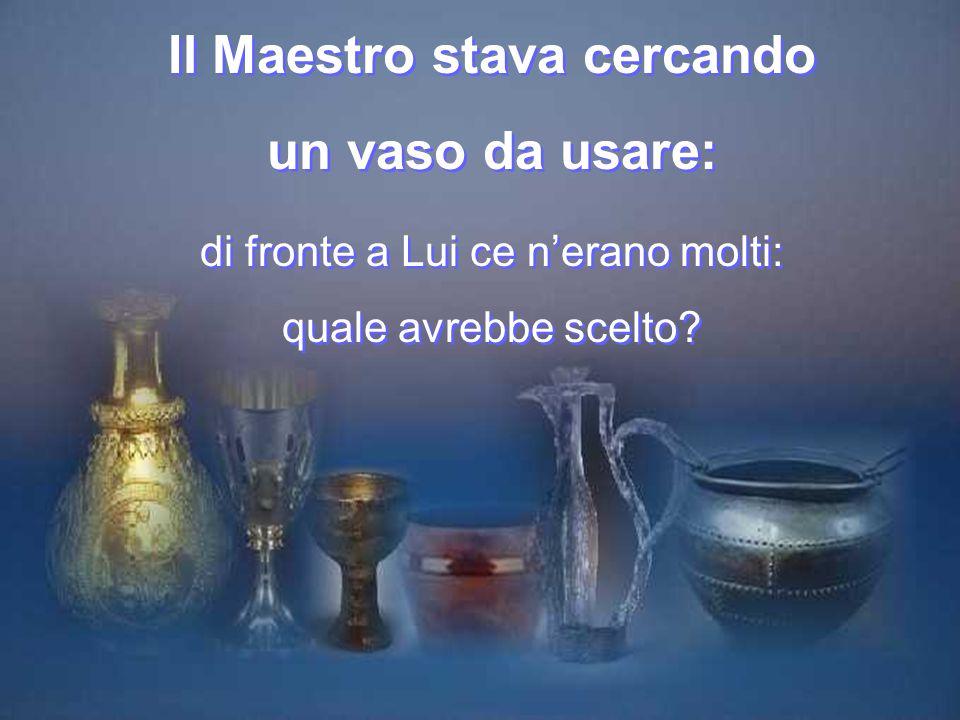 Il Maestro stava cercando un vaso da usare: di fronte a Lui ce n'erano molti: quale avrebbe scelto.