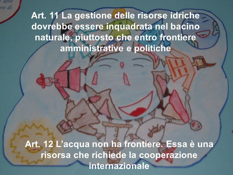 Art. 11 La gestione delle risorse idriche dovrebbe essere inquadrata nel bacino naturale, piuttosto che entro frontiere amministrative e politiche Art