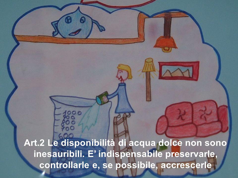 Art.2 Le disponibilità di acqua dolce non sono inesauribili. E' indispensabile preservarle, controllarle e, se possibile, accrescerle