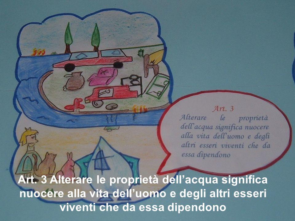 Art. 3 Alterare le proprietà dell'acqua significa nuocere alla vita dell'uomo e degli altri esseri viventi che da essa dipendono